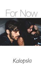 For Now ➸ Zauren by kalopsla