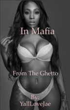 In Mafia, From The Ghetto [BWWM] by YallLoveJae