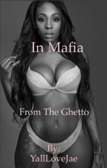 In Mafia, From The Ghetto [BWWM]