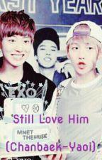 Still Love him ( Yaoi-Chanbaek) by Exotica-ChanBaek