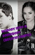 Nobody into a Somebody(Becstin Fan-Fic) by Mahone_is_forever2
