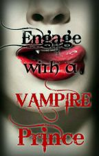 Engage With A Vampire Prince by LenJanesss