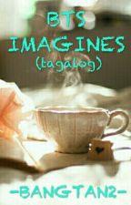BTS IMAGINES (Tagalog) by -BANGTAN2-