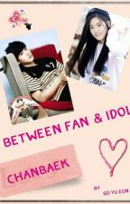 Between Fan & Idol by Chan_Kiwi_Baek