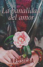 [#VocesDeTinta] La banalidad del amor by -Nausicaa