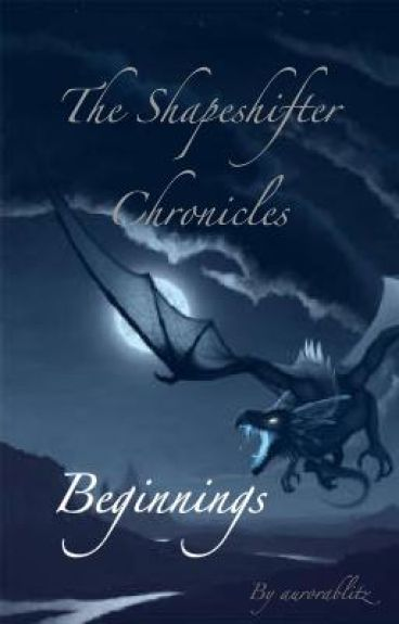 The Shapeshifter Chronicles: Beginnings [UNDERGOING EDITS]