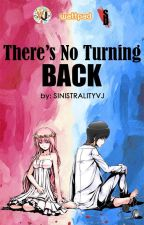 There's No Turning Back by SinistralityVj
