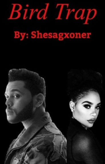 Bird Trap (The Weeknd fanfic)