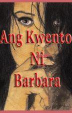 Ang Kwento ni Barbara by BebengGam