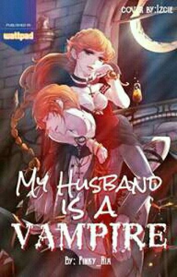 My Husband is a Vampire (Completed) #Wattys2016