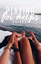 Playing For Keeps by SherrVS
