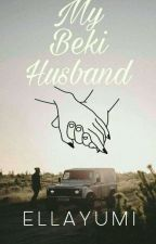 My Beki Husband by ELLAYUMI