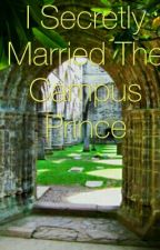 I Secretly Married The Campus Prince by Kitty_Hello16