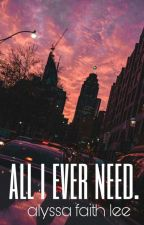 All I Ever Need  by yours_truthfully