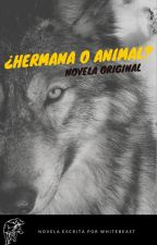 ¿Hermana o Animal? by lNovelasDeJovenes