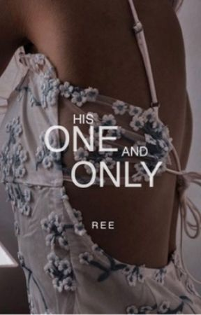 His One And Only ( Major Editing )  by HighHeelsPrincesss