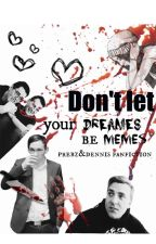 Don't let your dreams be memes\\norsk prebz og dennis fanfiction by linnasp