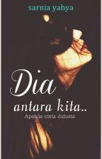 DIA, ANTARA KITA by SarniaYahya
