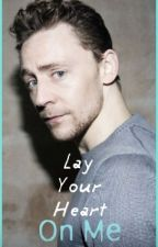 Lay Your Heart On Me [A Tom Hiddleston Fanfiction] by larryshugs_