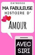 Ma fabuleuse histoire d'amour avec Siri  by catrosie
