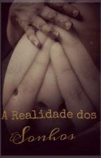 A Realidade dos Sonhos by LidiaKaos