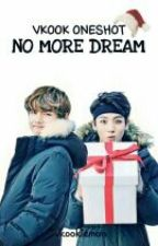 [VKOOK OS] NO MORE DREAM by vkookiemon