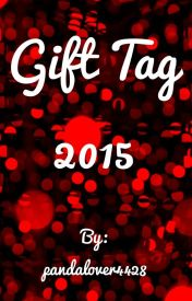 My Gifts Tag 2015 by pandalover4428