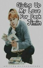 ♂ Giving Up My Love For Park Jimin || Jimin [Bts] by shashasheu