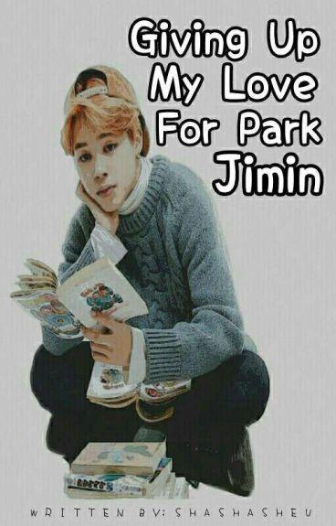 ♂ Giving Up My Love For Park Jimin || Jimin [Bts]