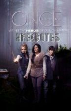 Once Upon A Time : Anecdotes  by EvilOncers