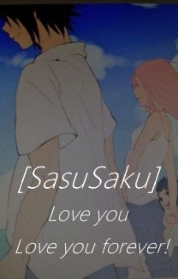 [SasuSaku] Love you, love you forever (END)