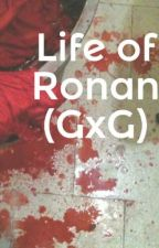 Life of Ronan (GxG) by mickymouse141097