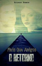 Mais Que Amigos - O Retorno by aryaneramos