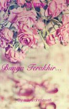 Bunga Terakhir by aulyarohmawati