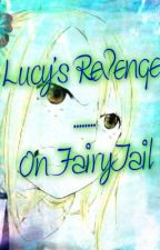Lucy's Revenge....On FairyTail (Discontinued) by Amourix