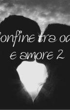 Confine tra odio e amore 2 by SilviaMedda