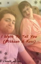 I Want to Tell You (Mithzan x Ross) by Cheela_writes