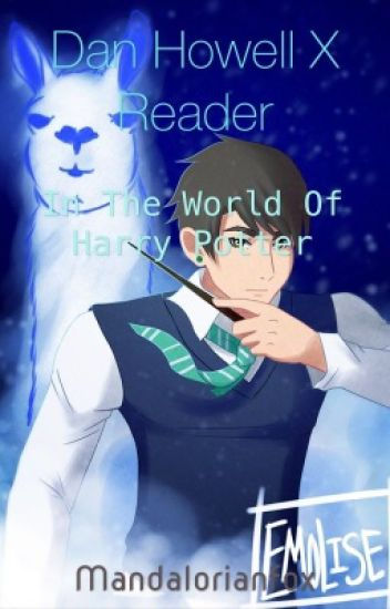 Dan Howell X Reader (In the world of Harry Potter) -On hold for editing-