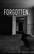 Forgotten. || H.S by WontBeOnMyOwn