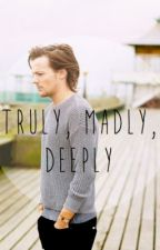 Truly, Madly, Deeply: A Dark Louis Tomlinson Fan Fiction by futuremrsredmayne