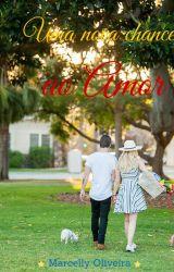 Uma nova chance ao amor by cellyOliv