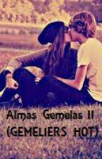 Almas Gemelas II {GEMELIERS HOT} by PrincesaDeMisHeroes