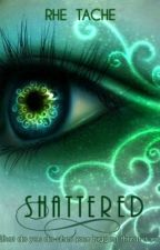 Shattered (Revealed Series: Book 2) by RHE_OF_LIGHT