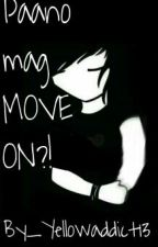 Paano mag MOVE ON?! by yellowaddict13