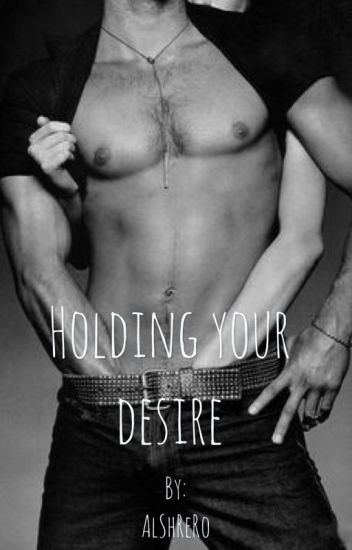 Holding Your Desire (Editing in progress)