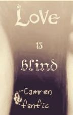 Love is blind (Camren fanfiction) by FifthBOOBs