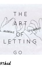 The Art of letting go by the97kidd