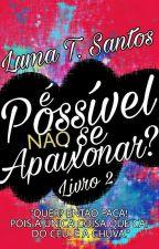 2°|| É possível não se apaixonar? by luuuhale10