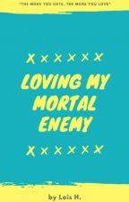 Loving My Mortal Enemy by CutieLois24