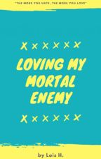 Loving My Mortal Enemy ( COMING SOON ) by CutieLois24